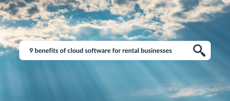 9 cloud software benefits for rental businesses