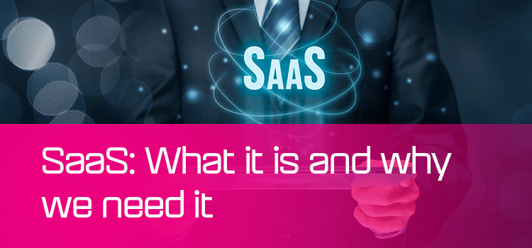SaaS: What it is and why you need it